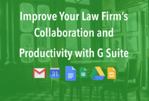 Improve Law Firm Collaboration and Productivity with G Suite